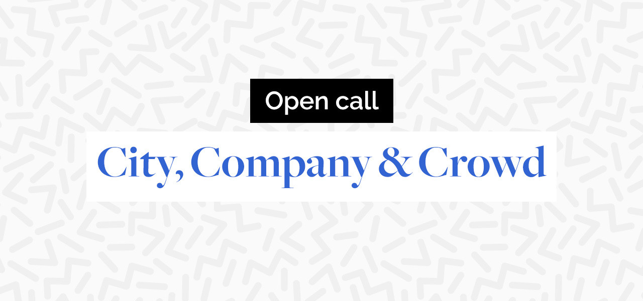 Open call: City, Company & Crowd