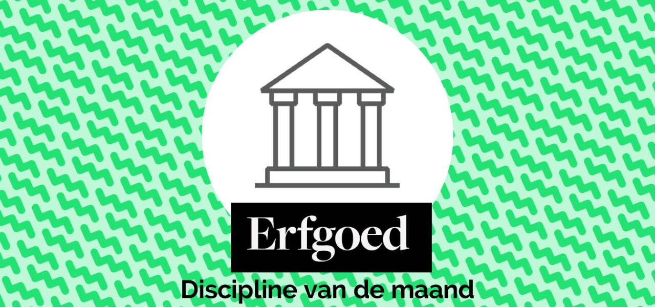 Discipline van de maand: Erfgoed