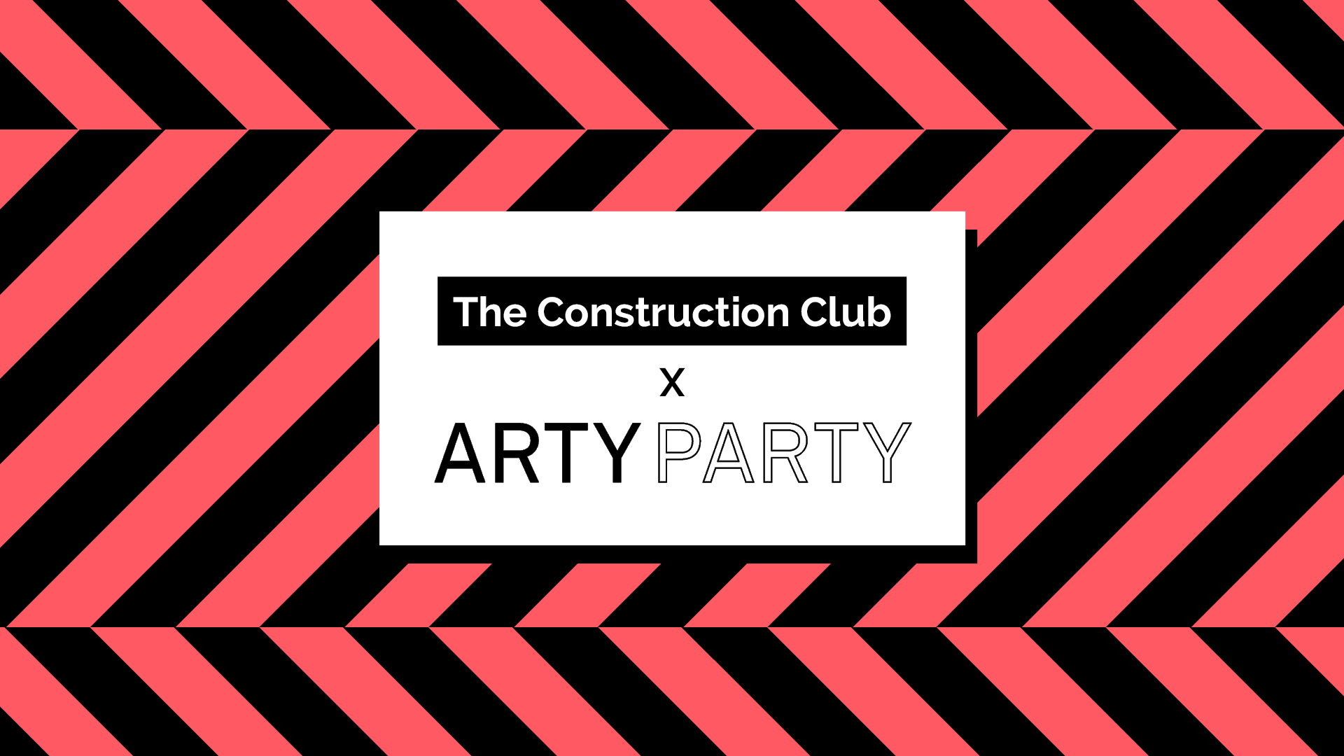The Construction Club x ARTY PARTY